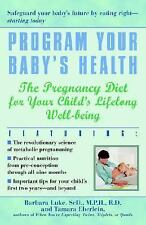 Program Your Baby's Health: The Pregnancy Diet for Your Child's Lifelong Well-Be