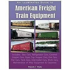 An Illustrated Guide to American Freight Train Equipment by Patrick C. Dorin...