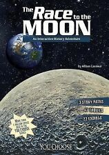 The Race to the Moon : An Interactive History Adventure by Allison Lassieur...
