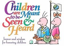 Children Are Meant To Be Seen and Heard Gift Book: Humor and Wisdom for Honoring