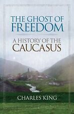 The Ghost of Freedom : A History of the Caucasus by Charles King (2008,...