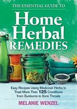 The Essential Guide to Home Herbal Remedies: Easy Recipes Using Medicinal Herbs