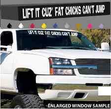 """Lift It Cuz' Fat Chicks Can't Jump Windshield Banner Decal Funny Truck 40"""""""