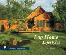 Log Home Lifestyles (Schiffer Design Book) by Skinner, Tina