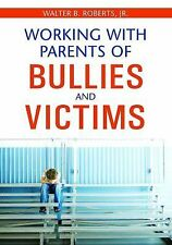 Working with Parents of Bullies and Victims by Walter B., Jr. Roberts and...