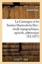 La Camargue et les Saintes-Maries-De-la-Mer : Etude Topographique, Agricole,...