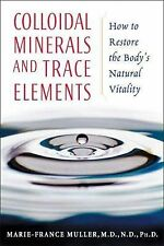 Colloidal Minerals and Trace Elements: How to Restore the Body's Natural Vitalit