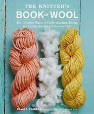 The Knitter's Book of Wool : The Ultimate Guide to Understanding, Using, and...