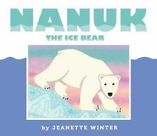 Nanuk the Ice Bear by Jeanette Winter (2016, Picture Book)