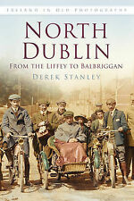 North Dublin in Old Photographs: From the Liffey to Balbriggan by Derek...