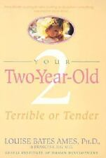 Your Two Year Old : Terrible or Tender by Frances L. Ilg and Louise Bates...