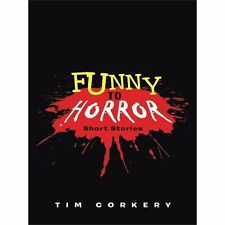 Funny to Horror : Short Stories by Tim Corkery (2013, Paperback)