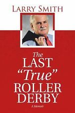 The Last True Roller Derby : A Memoir by Larry Smith (2016, Hardcover)