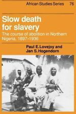 Slow Death for Slavery: The Course of Abolition in Northern Nigeria 1897-1936 (A