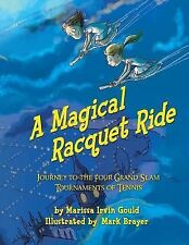 A Magical Racquet Ride : Journey to the Four Grand Slam Tournaments of Tennis...