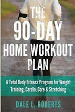 The 90-Day Home Workout Plan : A Total Body Fitness Program for Weight...