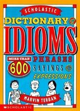 The Scholastic Dictionary of Idioms Marvin Terban More than 600 Phrases Sayings