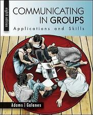 Communicating in Groups : Applications and Skills by Katherine Adams and...