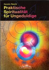 PRAKTISCHE SPIRITUALITÄT FÜR UNGEDULDIGE - Kerstin Reichl BUCH