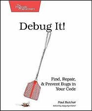 Debug It! : Find, Repair, and Prevent Bugs in Your Code by Paul Butcher...