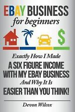 Ebay Business for Beginners : Exactly How I Make a Six Figure Income with My...