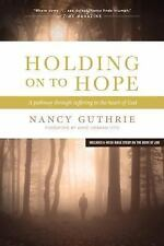 Holding on to Hope : A Pathway Through Suffering to the Heart of God by Nancy...