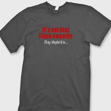 It's Not That I Lack Empathy OK Maybe It Is T-shirt funny Sarcasm Tee Shirt