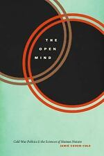 The Open Mind : Cold War Politics and the Sciences of Human Nature by Jamie...