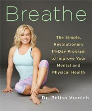Breathe : 14 Days to Oxygenating, Recharging, and Fueling Your Body and Brain...