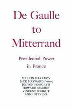 Degaulle to Mitterrand : President Power in France by Jack Hayward and Martin...