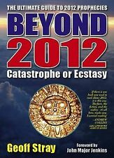 Beyond 2012: Catastrophe or Ecstasy - A Complete Guide to End-of-time Prediction