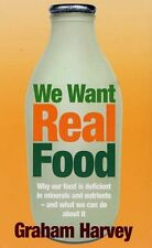We Want Real Food: Why Our Food is Deficient in Minerals and Nutrients - and Wh
