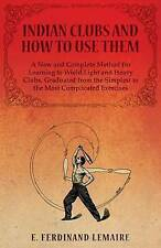 Indian Clubs and How to Use Them - A New and Complete Method for Learning to Wie
