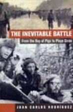 The Inevitable Battle. From the Bay of Pigs to Playa Giron by Juan Carlos Rodri