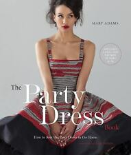 The Party Dress Book: How to Sew the Best Dress in the Room Adams, Mary