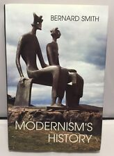 Modernism's History: A Study in Twentieth-Century Art and Ideas by Bernard Smith
