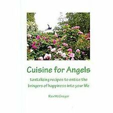 Cuisine for Angels : Tantalizing Recipes to Entice the Bringers of Happiness...