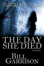 The Day She Died : A Time-Travel Mystery by Bill Garrison (2014, Paperback)