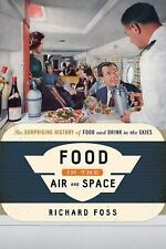 Food on the Go: Food in the Air and Space : The Surprising History of Food...