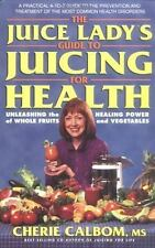 The Juice Lady'sTM Guide to Juicing for Health : and Vegetables by Cherie...