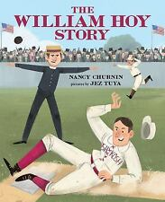 The William Hoy Story : How a Deaf Baseball Player Changed the Game by Nancy...