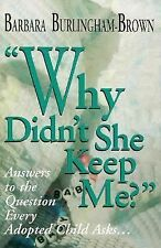 Why Didn't She Keep Me?: Answers to the Question Every Adopted Child A-ExLibrary