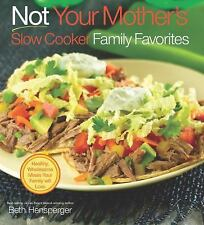 Not Your Mother's Slow Cooker Family Favorites: Healthy, Wholesome Meals Your F