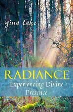 Radiance : Experiencing Divine Presence by Gina Lake (2012, Paperback)