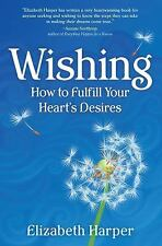 Wishing: How to Fulfill Your Heart's Desires, Elizabeth Harper, New Book