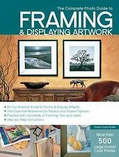 Complete Photo Guide: The Complete Photo Guide to Framing and Displaying...