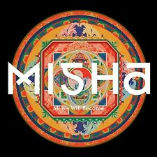 MISHA - ALL WE WILL BECOME  CD NEU