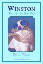 Winston: The Life of a Gun Dog Williams, Ben O. Hardcover