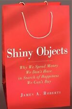 Shiny Objects: Why We Spend Money We Don't Have in Search of Happiness-ExLibrary
