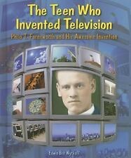 The Teen Who Invented Television: Philo T. Farnsworth and His Awesome Invention